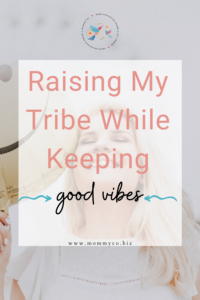 Raising My Tribe While Keeping Good Vibes